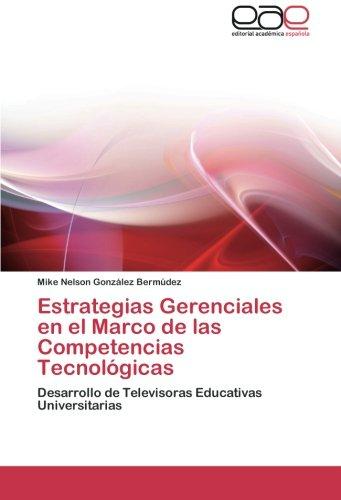 Estrategias Gerenciales en el Marco de las Competencias Tecnológicas: Desarrollo de Televisoras Educativas Universitarias