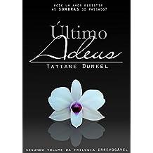 Último Adeus: Pode um amor resistir as sombras do passado? (Trilogia Irrevogável Livro 2) (Portuguese Edition)