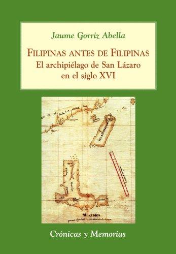 Descargar Libro Filipinas antes de Filipinas: El archipiélago de San Lázaro en el siglo XVI (Crónicas y Memorias) de Jaume Gorriz Abella