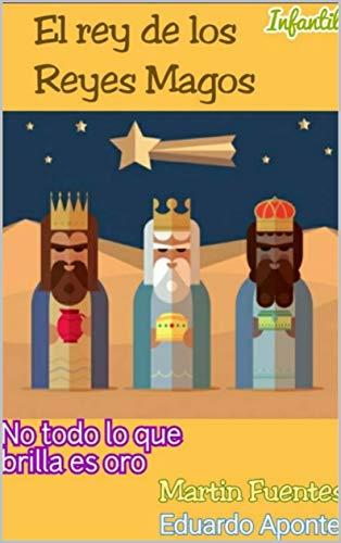 El rey de los Reyes Magos eBook: Fuentes, Martin, Aponte, Eduardo ...