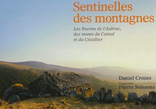 Sentinelles des montagnes : Les Burons de l'Aubrac, des monts du Cantal et du Cézallier par Daniel Crozes