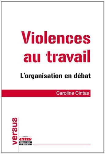 Violences au travail : L'organisation en débat par Caroline Cintas