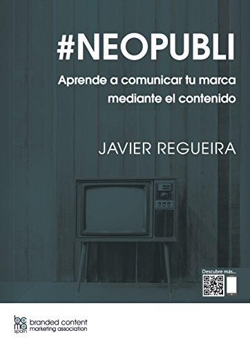 #NEOPUBLI: Aprende a comunicar tu marca mediante el contenido por JAVIER REGUEIRA