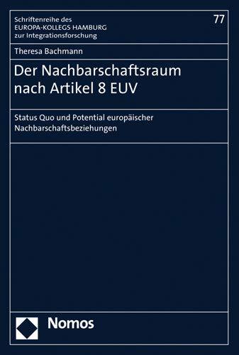 Der Nachbarschaftsraum nach Artikel 8 EUV: Status Quo und Potential europäischer Nachbarschaftsbeziehungen (Schriftenreihe des Europa-Kollegs Hamburg zur Integrationsforschung, Band 77)