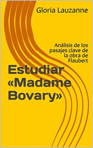 Estudiar «madame Bovary»: Análisis De Los Pasajes Clave De La Obra De Flaubert por Gloria Lauzanne epub
