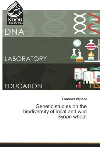 Genetic studies on the biodiversity of local and wild Syrian wheat por Youssef Wjhani