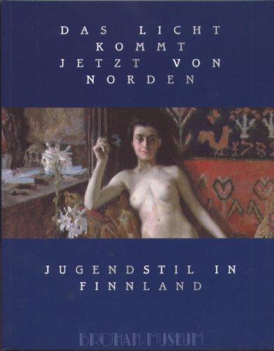 Das Licht kommt jetzt von Norden. Jugendstil in Finnland (Ausstellungskatalog)