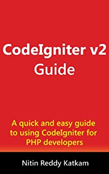 CodeIgniter v2 Guide by [Katkam, Nitin Reddy]