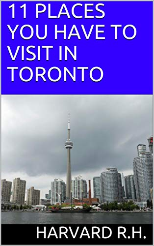 11 PLACES YOU HAVE TO VISIT IN TORONTO (English Edition)