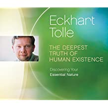 The Deepest Truth of Human Existence: Discovering Your Essential Nature