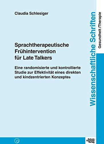 Sprachtherapeutische Frühintervention für Late Talkers: Eine randomisierte und kontrollierte Studie zur Effektivität eines direkten und ... Schriften Gesundheit/Therapie)