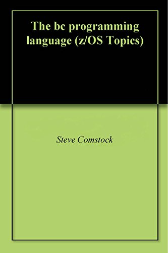 The bc programming language (z/OS Topics) (English Edition) por Steve Comstock