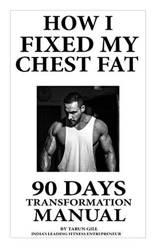 HOW I FIXED MY CHEST FAT- EVERYTHING YOU WANTED TO KNOW TO REMOVE CHEST FAT FOR LIFE: 90 days body transformation manual