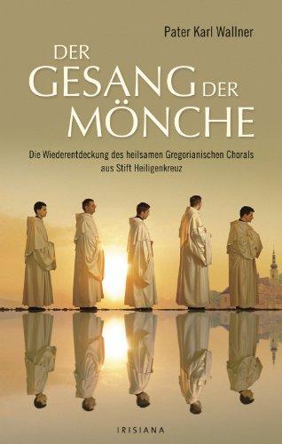 Der Gesang der Mönche: Die Wiederentdeckung des heilsamen Gregorianischen Chorals aus Stift Heiligenkreuz