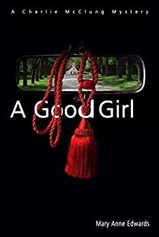A Good Girl: A Charlie McClung Mystery (The Charlie McClung Mysteries Book 2) by [Edwards, Mary Anne]