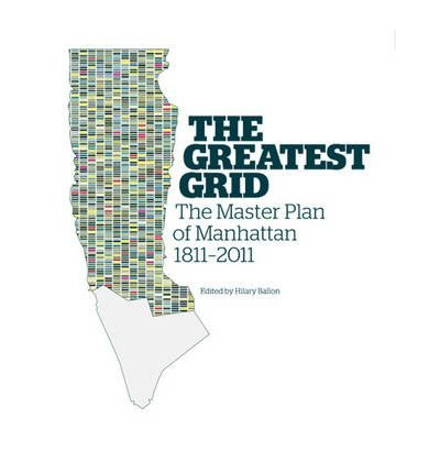 By Museum of the City of New York ; Hilary Ballon ( Author ) [ Greatest Grid: The Master Plan of Manhattan, 1811-2011 By Jan-2012 Hardcover