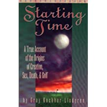Starting Time: A True Account of the Origins of Creation, Sex, Death, and Golf by Kochhar, Lindgren, Kochhar-Lindgren, Gray (1995) Paperback