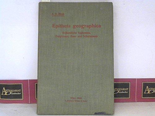 Epitheta geographica - Erdkundliche Euphemien, Periphrasen, Kose- und Scherznamen, gesammelte Lesefrüchte des schönen und des fachwissenschaftlichen Schrifttumes. Eine Ergänzung zu den Handbüchern der Erdkunde.