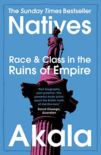 Natives: Race And Class In The Ruins Of Empire - The Sunday Times Bestseller por Akala epub
