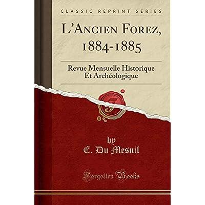L'Ancien Forez, 1884-1885: Revue Mensuelle Historique Et Archéologique (Classic Reprint)