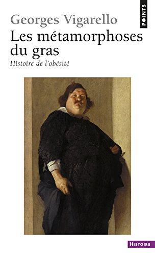 Les Métamorphoses du gras. Histoire de l'obé...