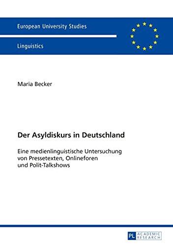 Der Asyldiskurs in Deutschland: Eine medienlinguistische Untersuchung von Pressetexten, Onlineforen und Polit-Talkshows (Europäische ... / Série 21: Linguistique, Band 389)