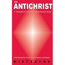 ANTICHRIST, THE: Exterminating Texts and Terminal Ecstasies by Friedrich Nietzsche (2008-01-15)