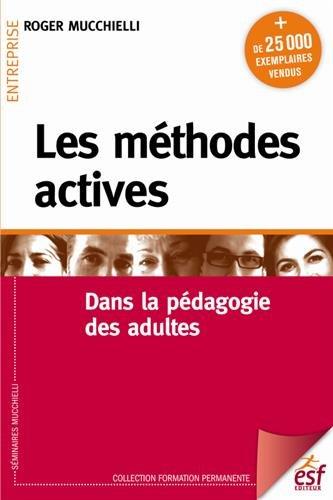Les méthodes actives : Dans la pédagogie des adultes par Roger Mucchielli