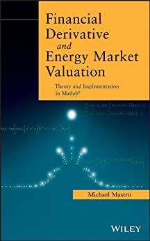 Financial Derivative and Energy Market Valuation: Theory and Implementation in MATLAB by [Mastro, Michael]