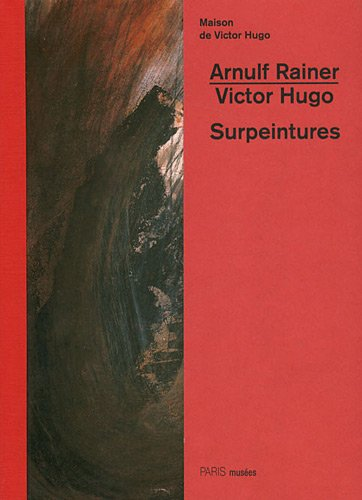Arnulf Rainer - Victor Hugo : Surpeintures