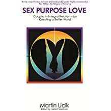 Sex Purpose Love: Couples in Integral Relationships Creating a Better World
