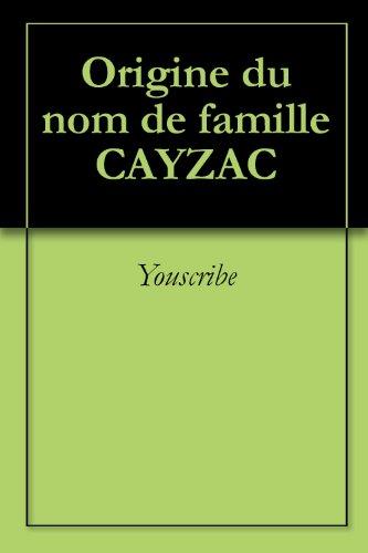 Origine du nom de famille CAYZAC (Oeuvres courtes) par Youscribe