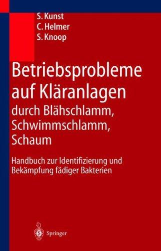 Betriebsprobleme auf Kläranlagen durch Blähschlamm, Schwimmschlamm, Schaum: Handbuch zur Identifizierung und Bekämpfung fädiger Bakterien