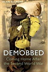 Demobbed: Coming Home After the Second World War Hardcover