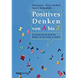 Positives Denken von A bis Z: So nutzen Sie die Kraft des Wortes, um Ihr Leben zu ändern