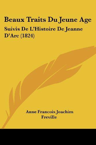 Beaux Traits Du Jeune Age: Suivis de L'Histoire de Jeanne D'Arc (1824)