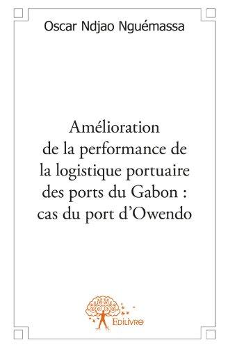 Amelioration de la Performance de la Logistique Portuaire des Ports du Gabon : Cas du Port d'Owendo