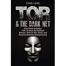 TOR and The Darknet: Access the Darknet & How to Get, Send, and Receive Bitcoins Anonymously