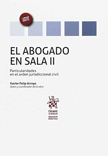 El Abogado en Sala Volumen II Particularidades en el Orden Jurisdiccional Civil (Abogacía práctica) por Xavier Felip Arroyo