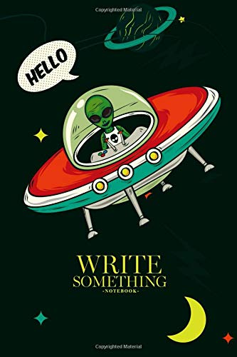 Notebook - Write something: Alien invasion notebook, Daily Journal,  Composition Book Journal, College Ruled Paper, 6 x 9 inches (100sheets)