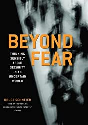 Beyond Fear: Thinking Sensibly About Security in an Uncertain World by Bruce Schneier (2006-05-04)