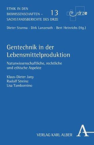 Gentechnik in der Lebensmittelproduktion: Naturwissenschaftliche, rechtliche und ethische Aspekte (Ethik in den Biowissenschaften / Sachstandberichte des DRZE)