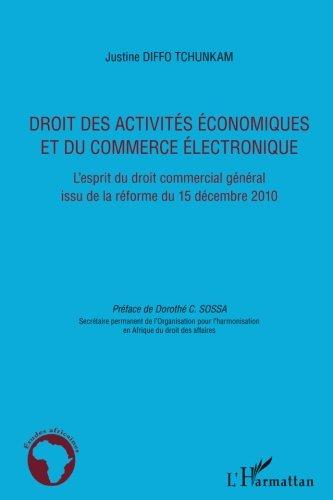 Droit des activités économiques et du commerce électronique: L'esprit du droit commercial général issu de la réforme du 15 décembre 2010 par Justine Diffo Tchunkam