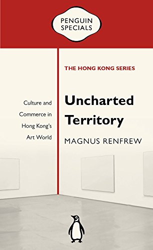 Uncharted Territory: Culture and Commerce in Hong Kong's Art World (Penguin Specials: Hong Kong)