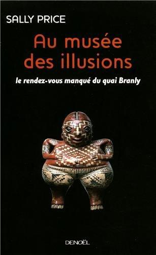 Au musée des illusions : Le Rendez-vous manqué du quai Branly par Sally Price
