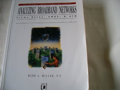 Analyzing Broadband Networks: Frame Relay, Smds, & Atm (The Network Troubleshooting Library) by Miller, Mark A. (1994) Paperback