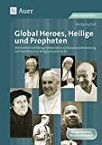 Global Heroes, Heilige und Propheten: Methodisch vielfältige Materialien zur Auseinander setzung mit Vorbildern im Religionsunterricht (5. bis 10. Klasse) - Wolfgang Rieß
