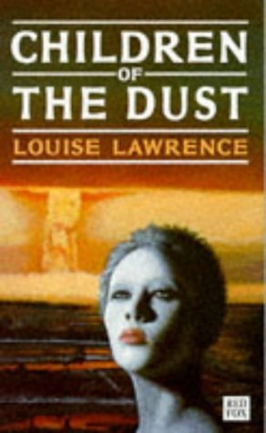 Children Of The Dust (Red Fox young adult books) by Louise Lawrence (1995-01-05)