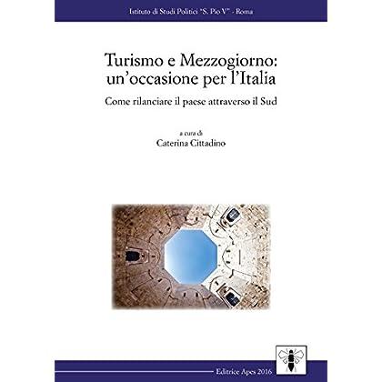 Turismo E Mezzogiorno: Un'occasione Per L'italia. Come Rilanciare Il Paese Attraverso Il Sud
