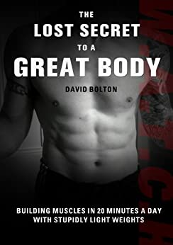 The Lost Secret To A Great Body by [Bolton, David]